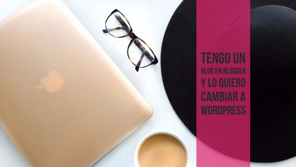 Tengo un blog en blogger y lo quiero cambiar a wordpress