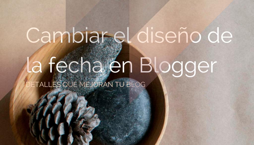 Cambiar el diseño de la fecha en Blogger