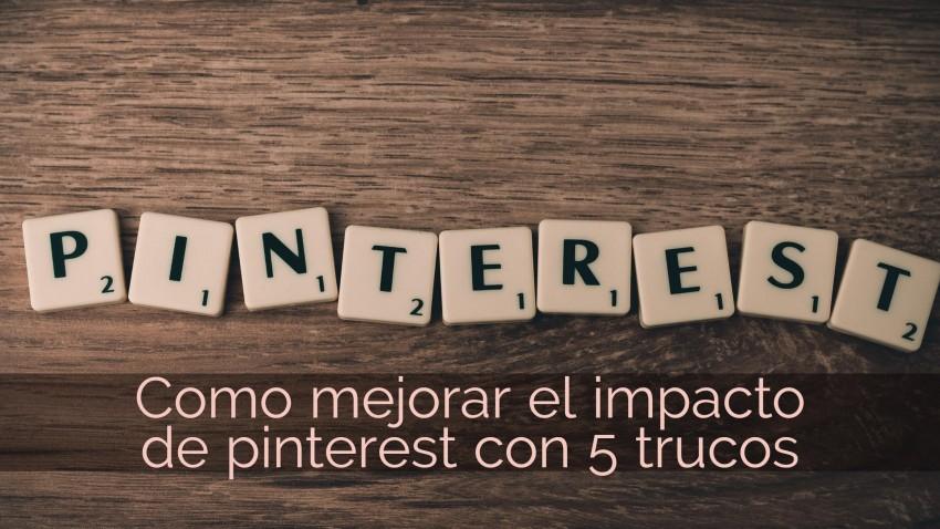 Como mejorar el impacto de pinterest con 5 trucos