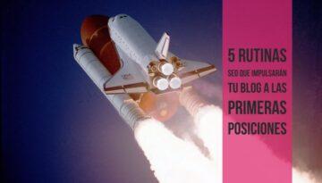 5 rutinas SEO que impulsarán tu blog a las primeras posiciones