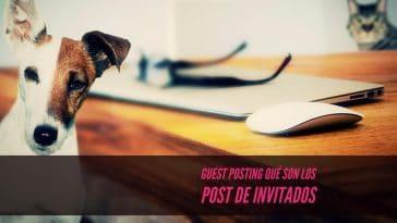 Guest posting en qué consisten los post de invitados
