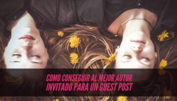 Como conseguir al mejor autor invitado para un guest post