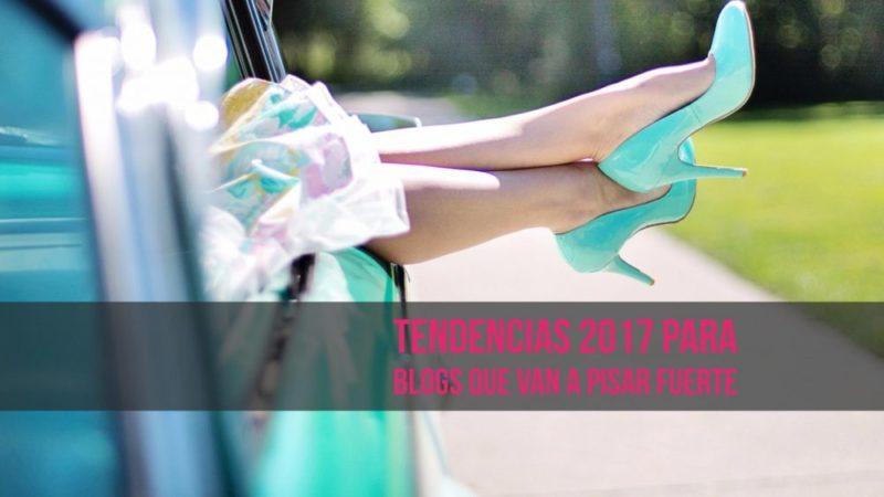 Tendencias 2017 para blogs que van a pisar fuerte