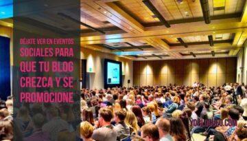 Déjate ver en eventos sociales para que tu blog crezca y se promocione