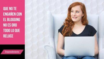 Que no te engañen con el blogging