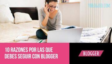 razones por las que debes seguir con blogger