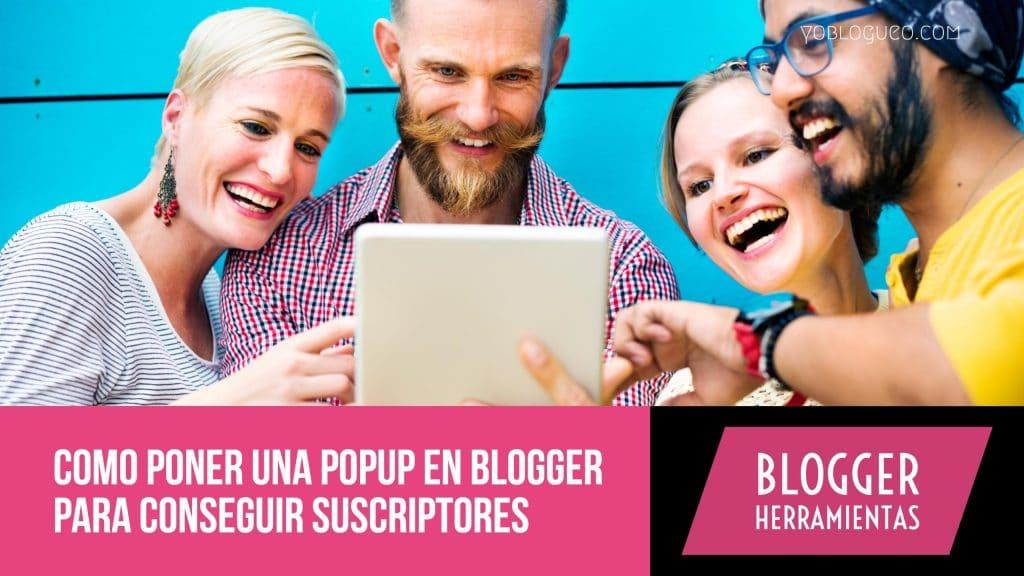 Como poner una popup en blogger para conseguir suscriptores