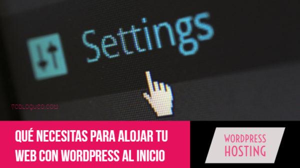Qué necesitas para alojar tu web con wordpress al inicio