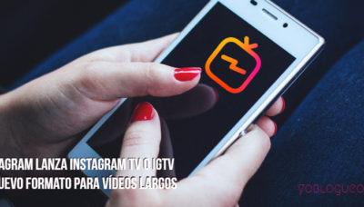 Instagram lanza Instagram TV o IGTV el nuevo formato para vídeos largos