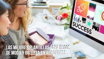 Las mejores plantillas para blogs de moda y belleza en Wordpress