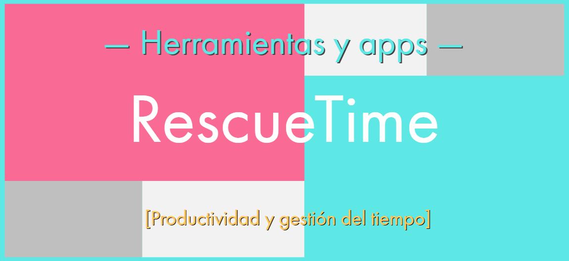 RescueTime aprovecha el tiempo y controla como lo gastas al segundo