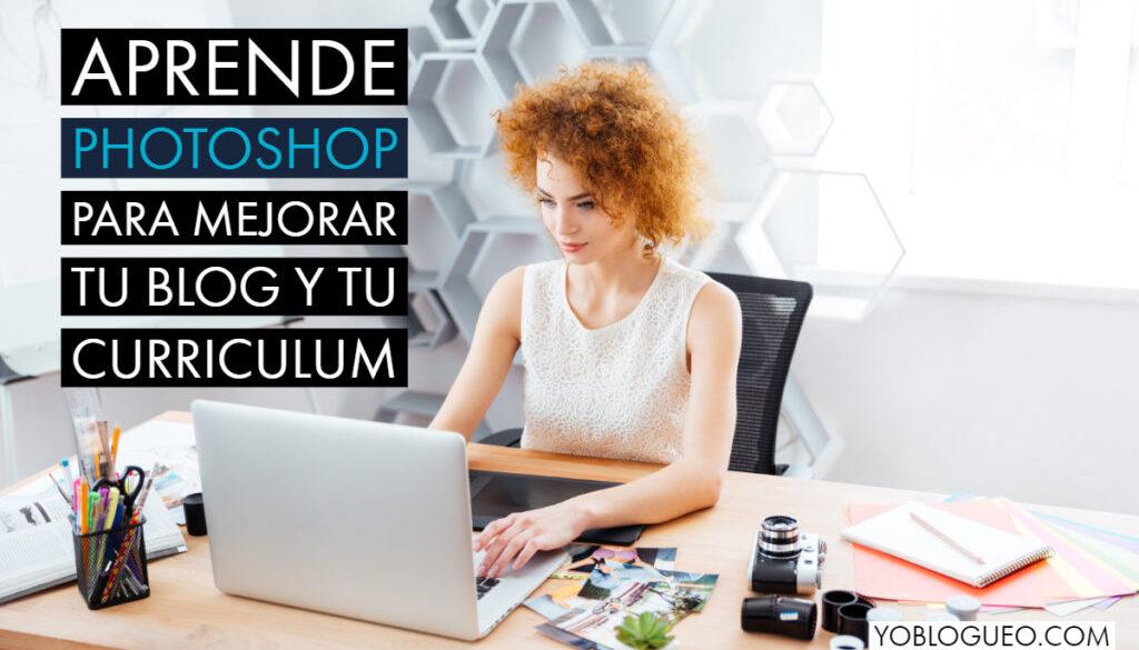Aprende Photoshop para mejorar tu blog y tu curriculum