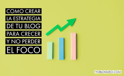 Como crear la estrategia de tu blog para crecer y no perder el foco