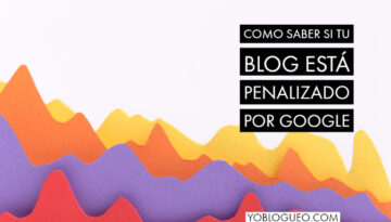 Como saber si tu blog está penalizado por Google