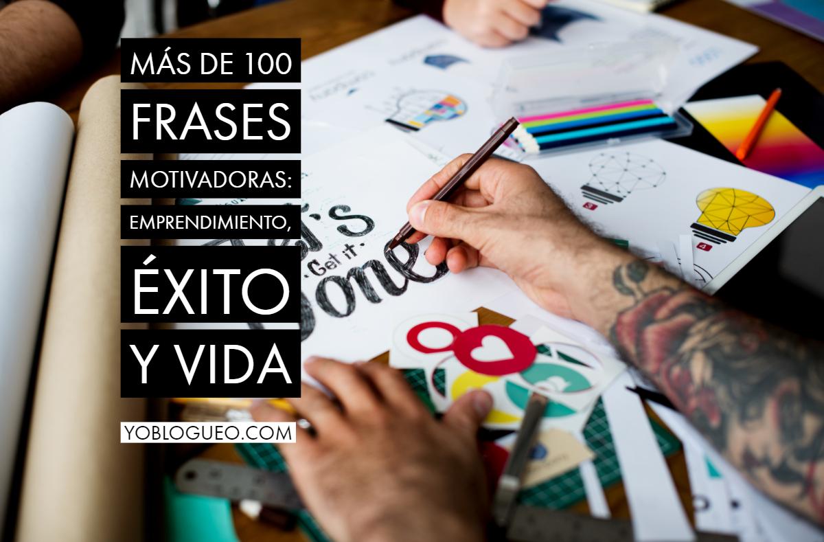 Más de 100 frases motivadoras sobre emprendimiento que no te puedes perder