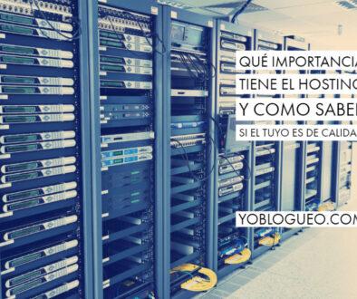 Qué importancia tiene el hosting y como saber si el tuyo es de calidad
