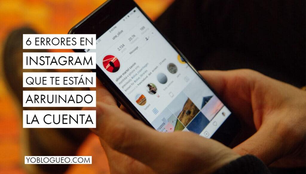 6 errores en Instagram que te están arruinado la cuenta