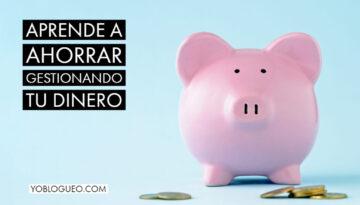 Aprende a ahorrar gestionando tu dinero