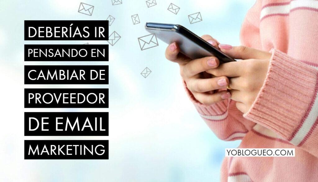 Deberías ir pensando en cambiar de proveedor de email marketing