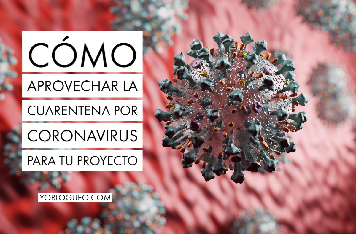 Cómo aprovechar la cuarentena por coronavirus para tu proyecto