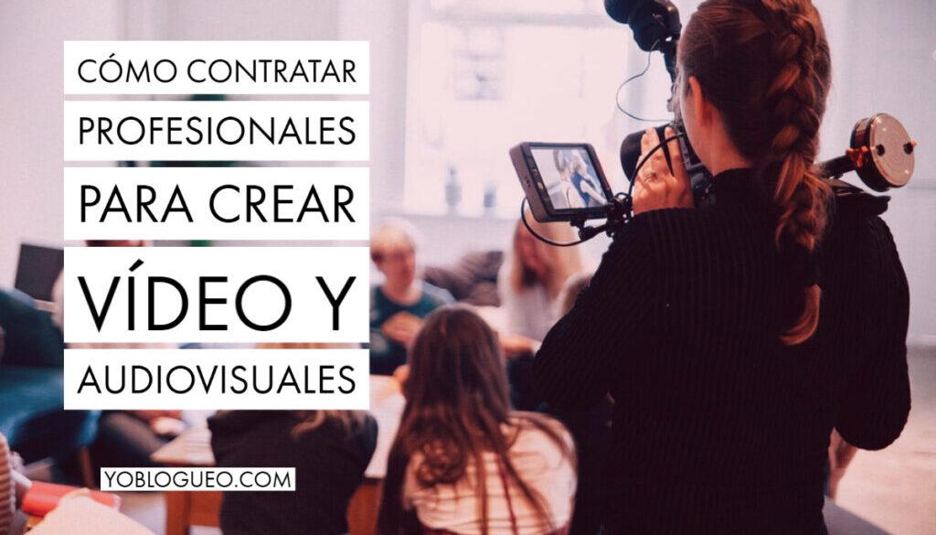 Cómo contratar profesionales para crear vídeo y audiovisuales