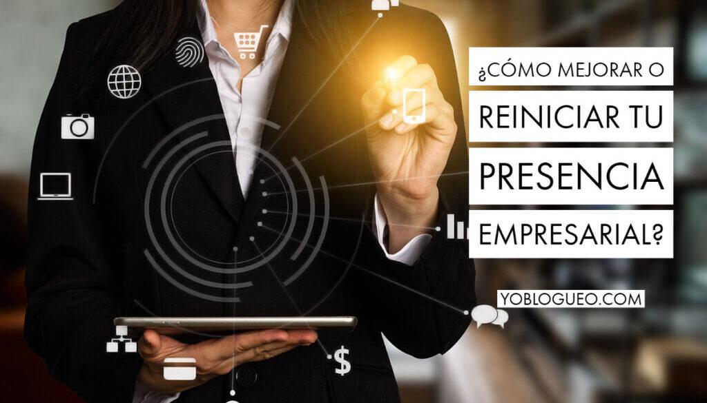 ¿Cómo mejorar o reiniciar tu presencia empresarial?